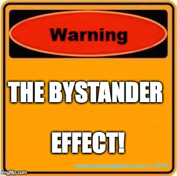 BE AWARE: The Bystander Effect!
